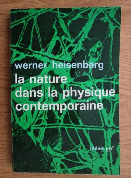 Anticariat: Werner Heisenberg - La nature dans la physique contemporaine