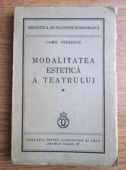 Anticariat: Camil Petrescu - Modalitatea estetica a teatrului. Principalele concepte despre reprezentatia dramatica si critica lor (1937)