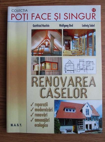 Anticariat: Gottfried Haefele - Renovarea caselor: reparatii, modernizari, renovari, constructii ecologice