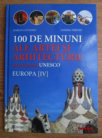 Anticariat: Marco Cattaneo - 100 de minuni ale artei si arhitecturii din patrimoniul UNESCO. Europa (volumul 4)