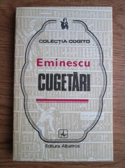 Anticariat: Mihai Eminescu - Cugetari