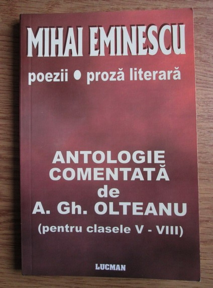 Anticariat: Mihai Eminescu - Poezii. Proza literara. Antologie comentata de A. Gh. Olteanu (pentru clasele V - VIII)