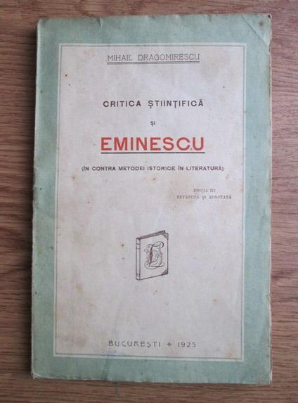 Anticariat: Mihail Dragomirescu - Critica Stiintifica si Eminescu (In contra metodei istorice in literatura) (1925)
