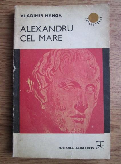 Anticariat: Vladimir Hanga - Alexandru cel Mare