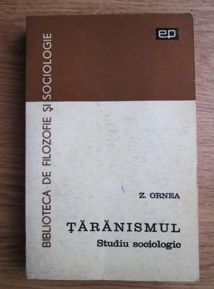 Anticariat: Zigu Ornea - Taranismul. Studiu sociologic