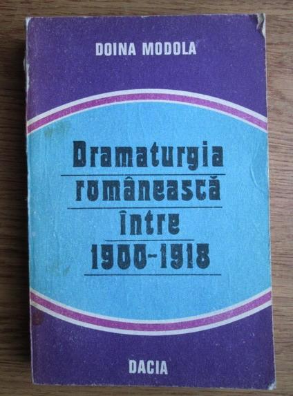 Anticariat: Doina Modola - Dramaturgia romaneasca intre 1900-1918. Acumulari, valori, perspective