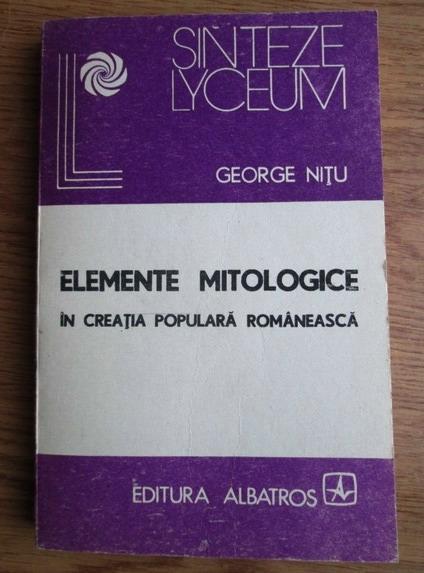 Anticariat: George Nitu - Elemente mitologice in creatia populara romaneasca
