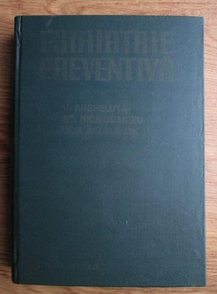Anticariat: V. Angheluta - Psihiatrie preventiva