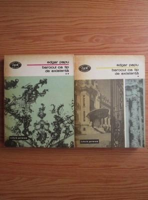 Anticariat: Edgar Papu - Barocul ca tip de existenta (2 volume)