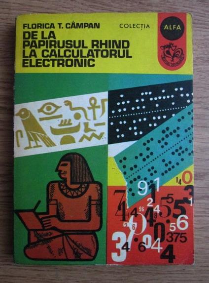 Anticariat: Florica T. Campan - De la papirusul Rhind la calculatorul electronic