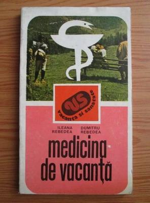 Anticariat: Ileana Rebedea - Medicina de vacanta