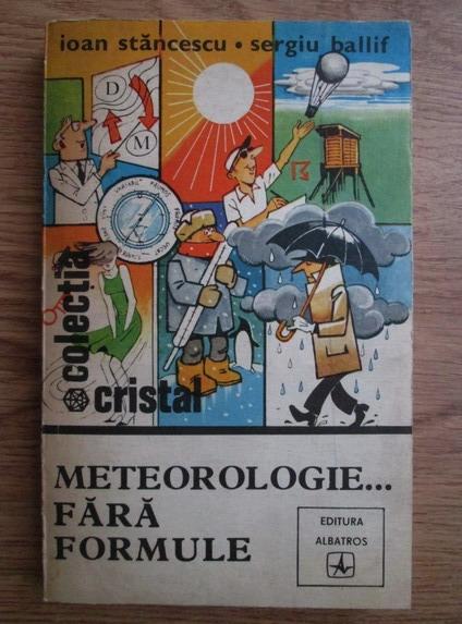 Anticariat: Ioan Stancescu - Meteorologie...fara formule