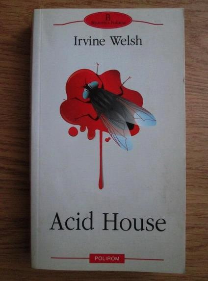 Anticariat: Irvine Welsh - Acid House