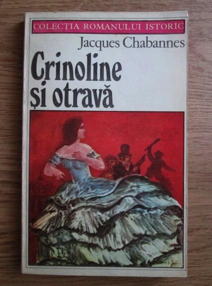 Anticariat: Jacques Chabannes - Crinoline si otrava
