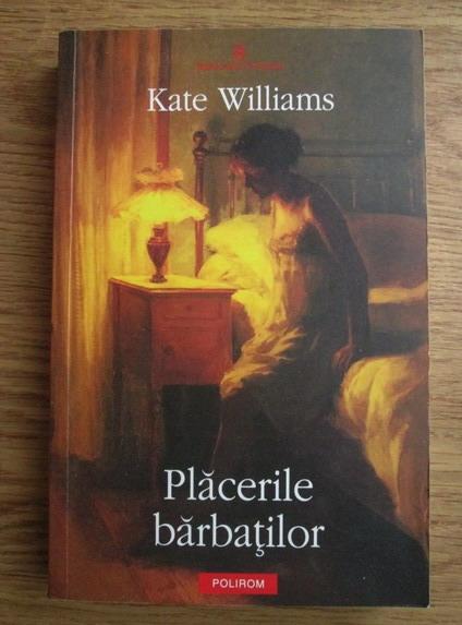 Anticariat: Kate Williams - Placerile barbatilor
