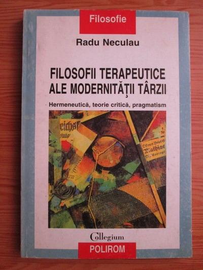 Anticariat: Radu Neculau - Filosofii terapeutice ale modernitatii tarzii. Hermeneutica, teorie critica, pragmatism