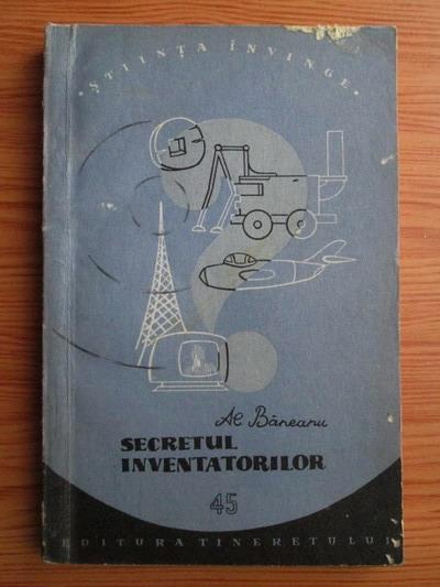 Anticariat: Al. Baneanu - Secretul inventatorilor