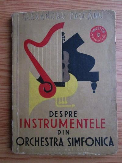 Anticariat: Alexandru Pascanu - Despre instrumentele din orchestra simfonica