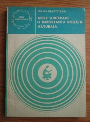 Anticariat: Mihai Bretotean - Apele subterane. O importanta bogatie naturala