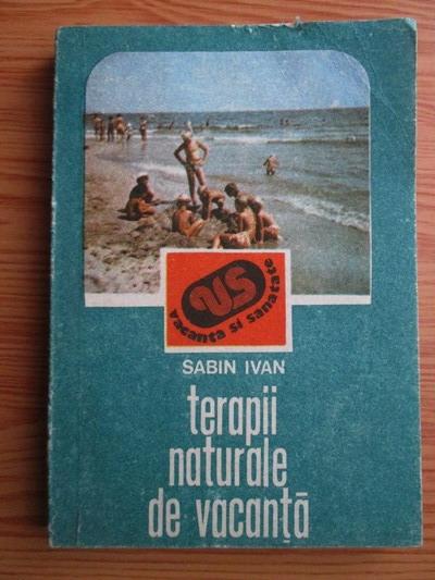 Anticariat: Sabin Ivan - Terapii naturale de vacanta