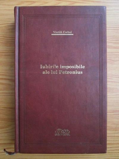Anticariat: Vintila Corbul - Iubirile imposibile ale lui Petronius (colectia Adevarul de lux)