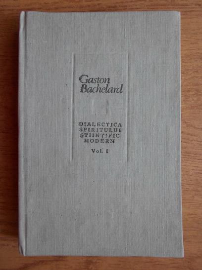 Anticariat: Gaston Bachelard - Dialectica spiritului stiintific modern (volumul 1)