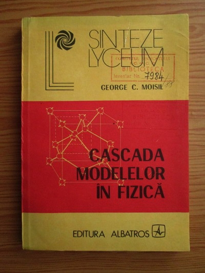 Anticariat: George C. Moisil - Cascada modelelor in fizica