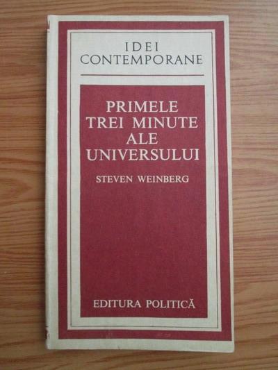 Anticariat: Steven Weinberg - Primele trei minute ale universului