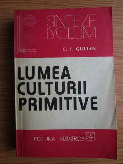 Anticariat: C. I. Gulian - Lumea culturii primitive