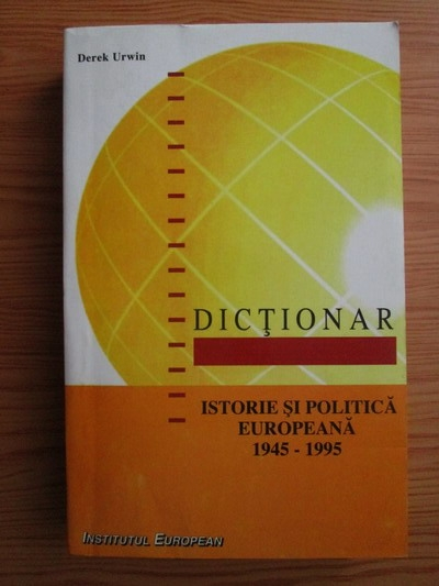 Anticariat: Derek Urwin - Dictionar. Istorie si politica europeana 1945-1995