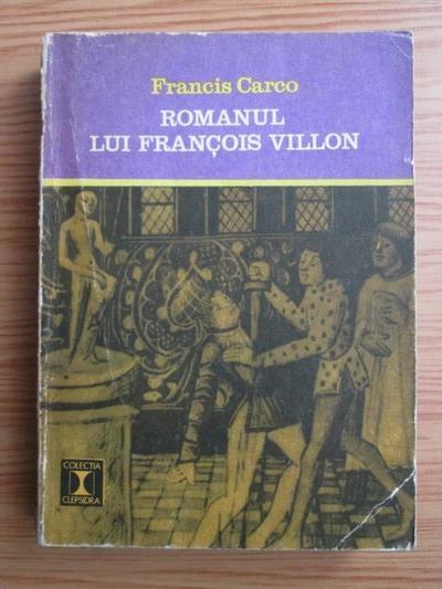 Anticariat: Francis Carco - Romanul lui Francois Villon