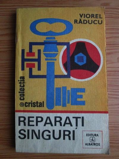 Anticariat: Viorel Raducu - Reparati singuri