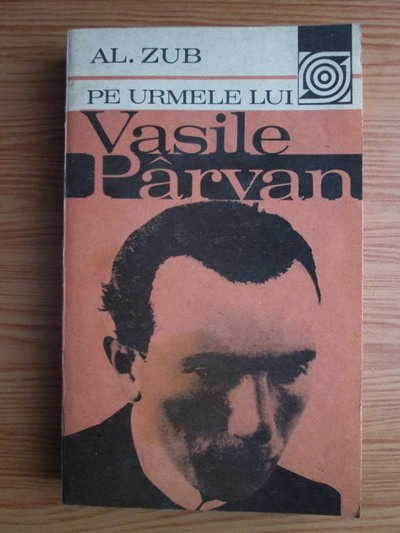 Anticariat: Al. Zub - Pe urmele lui Vasile Parvan