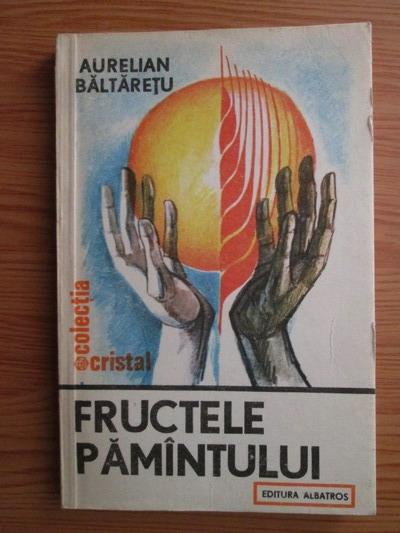 Anticariat: Aurelian Baltaretu - Fructele pamantului