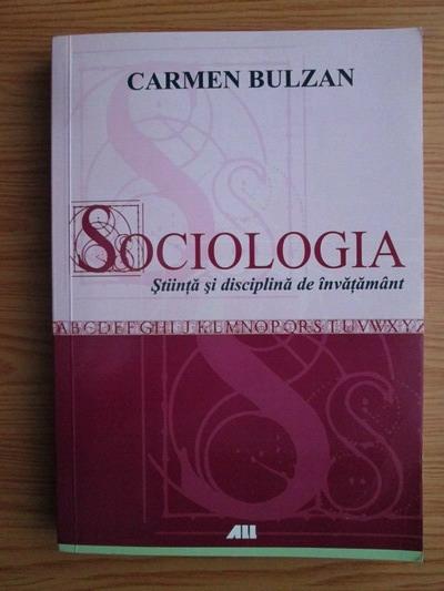 Anticariat: Carmen Bulzan - Sociologia. Stiinta si disciplina de invatamant