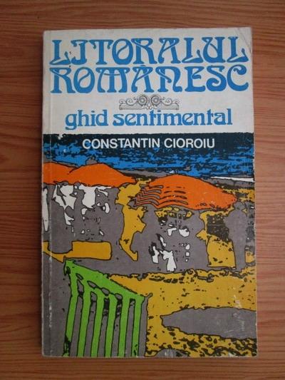 Anticariat: Constantin Cioroiu - Litoralul romanesc. Ghid sentimental
