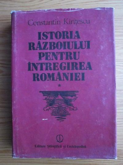 Anticariat: Constantin Kiritescu - Istoria razboiului pentru intregirea Romaniei (volumul 1)