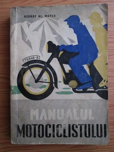Anticariat: George Al. Mayer - Manualul Motociclistului