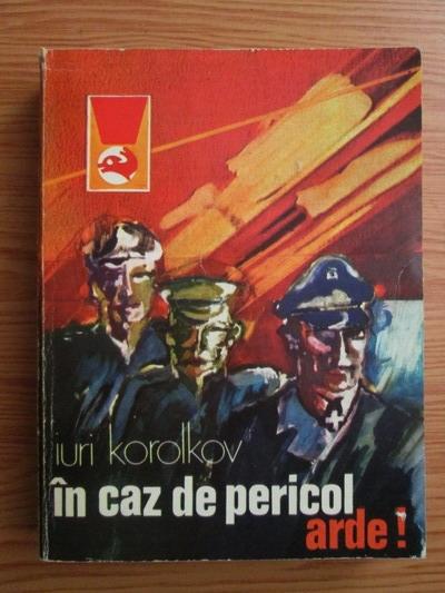 Anticariat: Iuri Korolkov - In caz de pericol, arde!