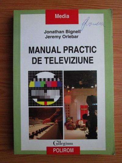 Anticariat: Jonathan Bignell, Jeremy Orlebar - Manual practic de televiziune