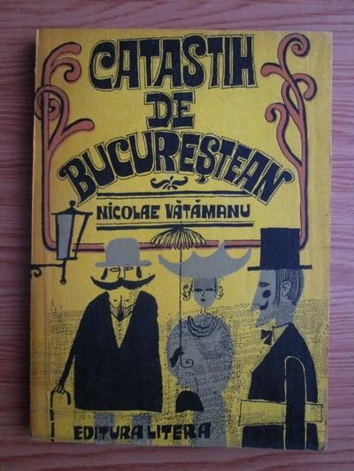 Anticariat: Nicolae Vatamanu - Catastih de bucurestean