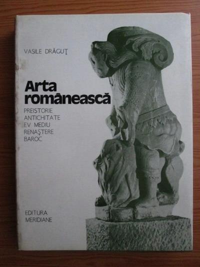 Anticariat: Vasile Dragut - Arta romaneasca. Volumul 1: Preistorie, Antichitate, Ev Mediu, Renastere, Baroc