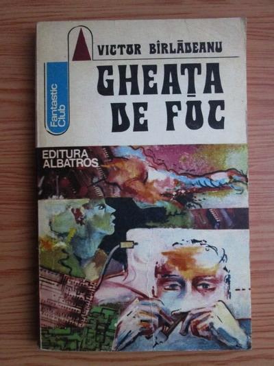Anticariat: Victor Birladeanu - Gheata de foc
