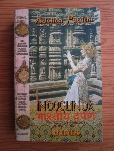 Anticariat: Adelina Patrichi - Indoglinda. Indrumar de calatorie si civilizatie in India (volumul 1)