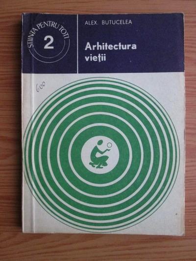 Anticariat: Alex. Butucelea - Arhitectura vietii