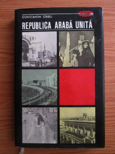 Anticariat: Constantin Sirbu - Republica Araba Unita