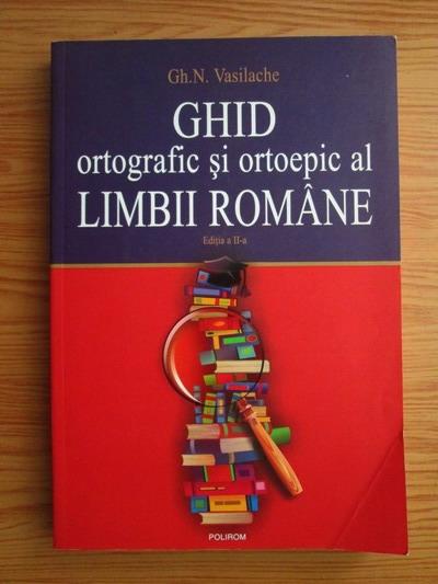 Anticariat: Gheorghe N. Vasilache - Ghid ortografic si ortoepic al limbii romane
