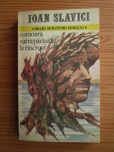 Anticariat: Ioan Slavici - Comoara. Vatra Parasita. La Rascruci