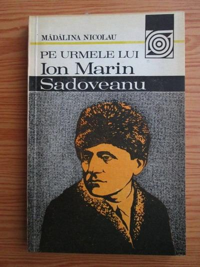 Anticariat: Madalina Nicolau - Pe urmele lui Ion Marin Sadoveanu