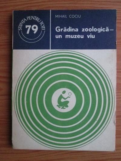 Anticariat: Mihail Cociu - Gradina zoologica, un muzeu viu